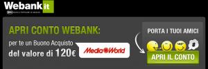 Apri Conto WeBank tramite il nostro invito, per te 120€ di buono Media World in regalo!