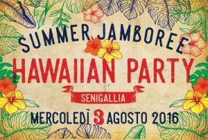 Summer Jamboree 2016: Hawaiian Party mercoledì 3 agosto 2016